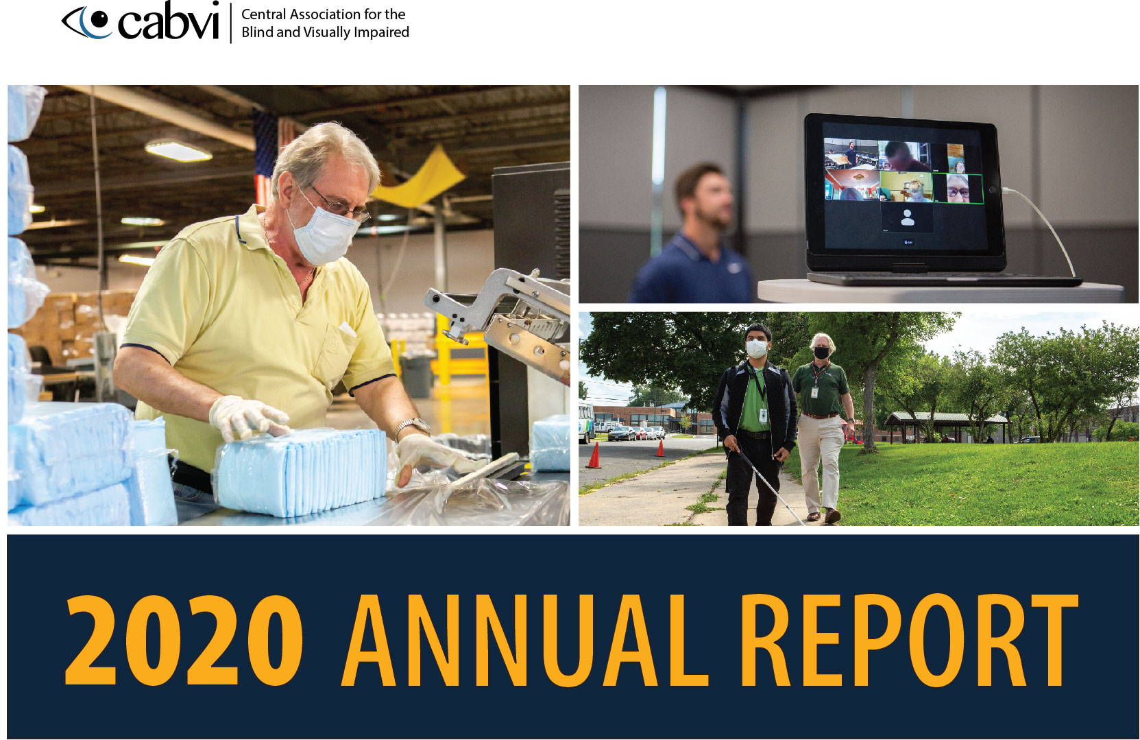 2020 Annual Report Cover with three images on it, one is wrapping incontinence product, second is givng a virtual lesson, third is doing an orientation and mobility instruction
